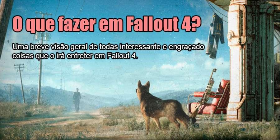 o Que fazer em Fallout 4?