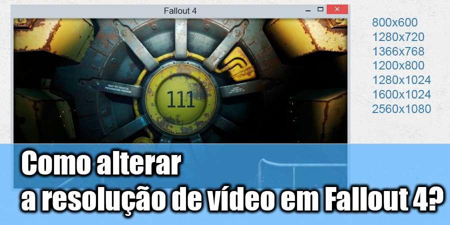 Como alterar a resolução do ecrã Fallout 4