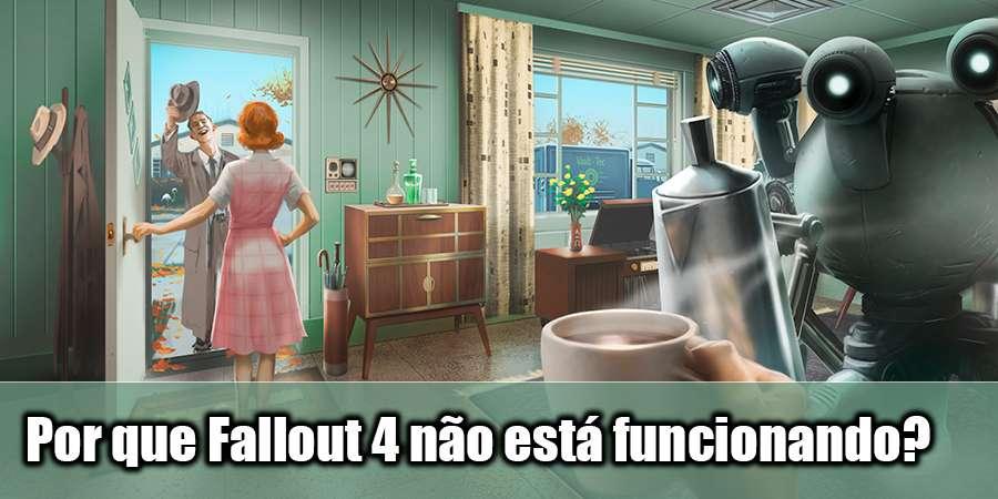 Por que Fallout 4 não está funcionando?